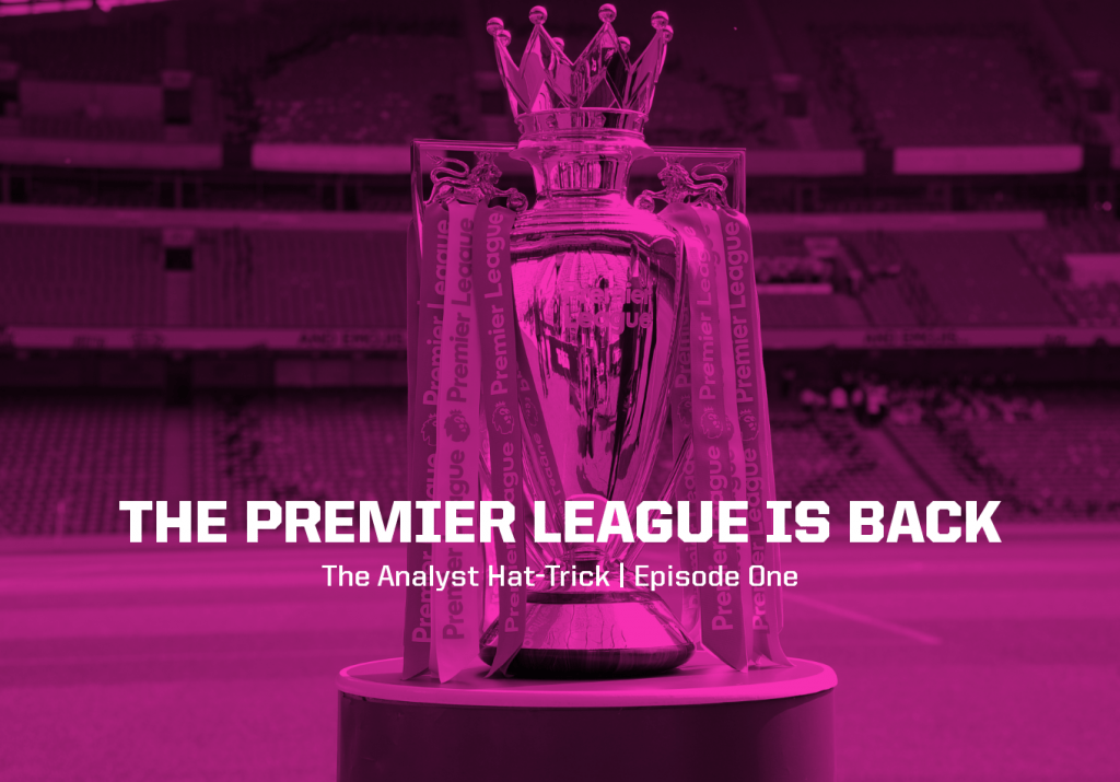 The Premier League is Back   The Analyst Hat-Trick: Episode One