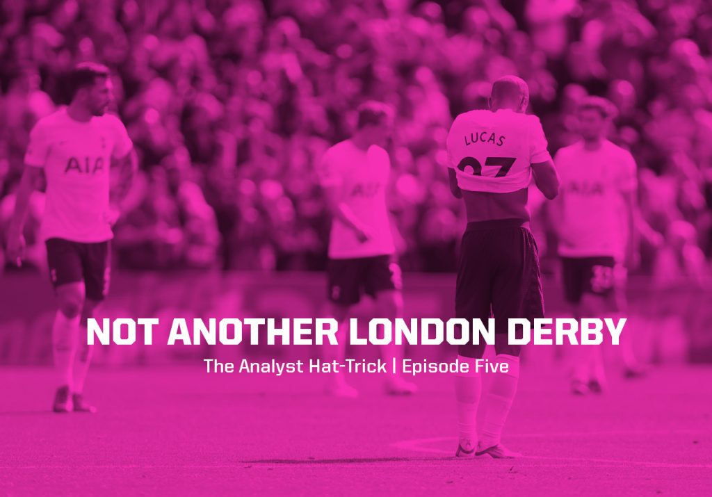 Not Another London Derby   The Analyst Hat-Trick: Episode Five