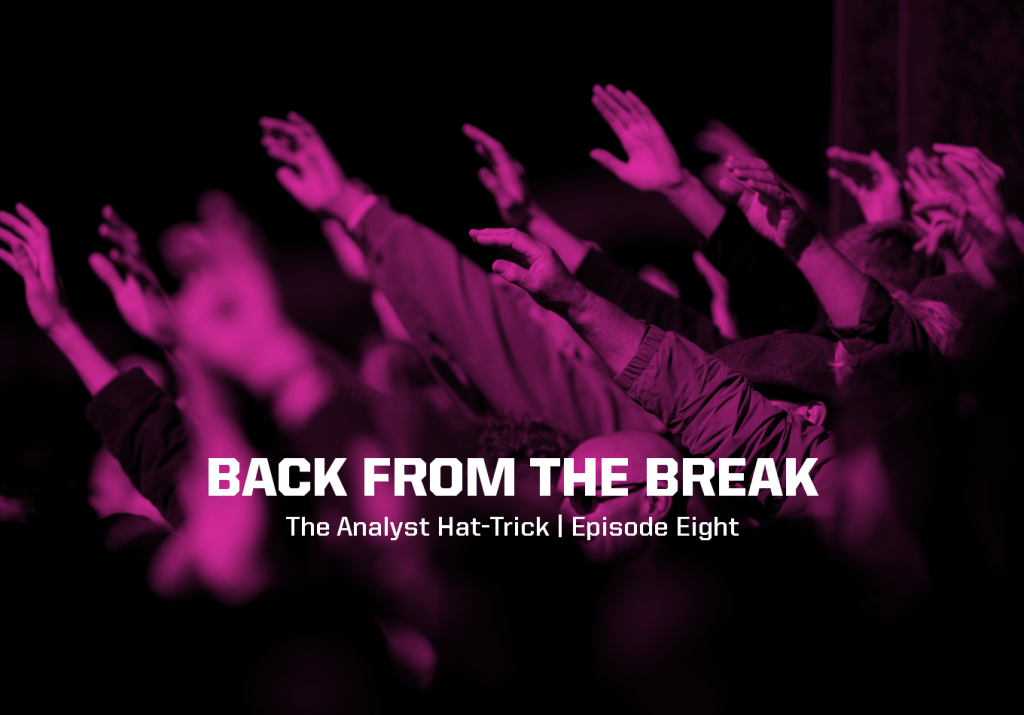 Back From The Break | The Analyst Hat-Trick: Episode Eight